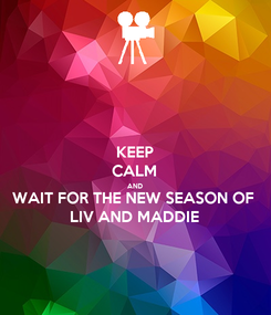 Poster: KEEP CALM AND WAIT FOR THE NEW SEASON OF LIV AND MADDIE