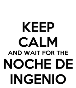 Poster: KEEP CALM AND WAIT FOR THE NOCHE DE INGENIO