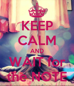 Poster: KEEP CALM AND WAIT for the NOTE