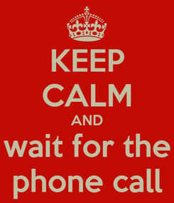 Poster: KEEP CALM AND wait for the phone call