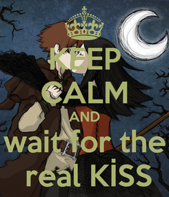 Poster: KEEP CALM AND wait for the  real KİSS