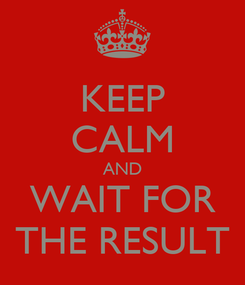 Poster: KEEP CALM AND WAIT FOR THE RESULT