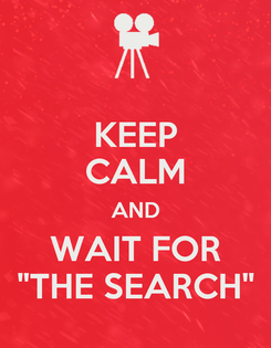 """Poster: KEEP CALM AND WAIT FOR """"THE SEARCH"""""""
