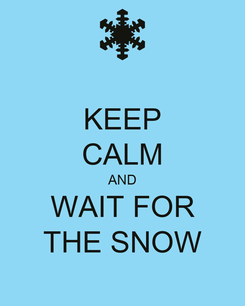 Poster: KEEP CALM AND WAIT FOR THE SNOW