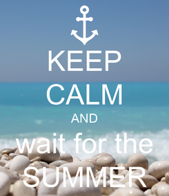 Poster: KEEP CALM AND wait for the SUMMER