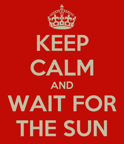 Poster: KEEP CALM AND WAIT FOR THE SUN