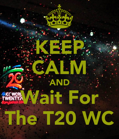 Poster: KEEP CALM AND Wait For The T20 WC