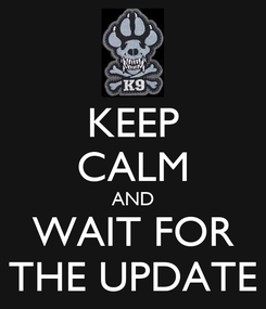 Poster: KEEP CALM AND WAIT FOR THE UPDATE