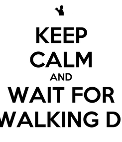 Poster: KEEP CALM AND WAIT FOR THE WALKING DEAD