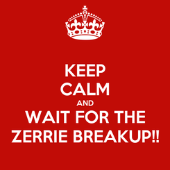 Poster: KEEP CALM AND WAIT FOR THE ZERRIE BREAKUP!!