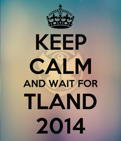 Poster: KEEP CALM AND WAIT FOR TLAND 2014