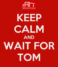 Poster: KEEP CALM AND WAIT FOR TOM
