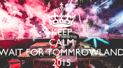 Poster: KEEP CALM AND WAIT FOR TOMMROWLAND 2015