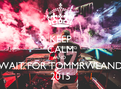 Poster: KEEP CALM AND WAIT FOR TOMMRWLAND 2015