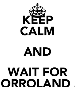 Poster: KEEP CALM AND WAIT FOR TOMORROLAND 2014