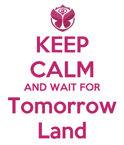 Poster: KEEP CALM AND WAIT FOR Tomorrow Land