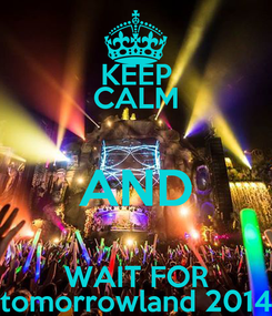 Poster: KEEP CALM AND WAIT FOR tomorrowland 2014