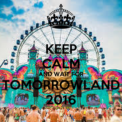 Poster: KEEP CALM AND WAIT FOR TOMORROWLAND 2016