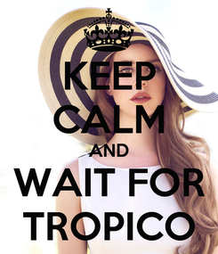 Poster: KEEP CALM AND WAIT FOR TROPICO