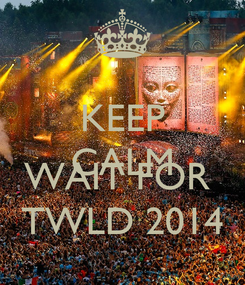 Poster: KEEP CALM AND WAIT FOR  TWLD 2014
