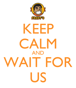 Poster: KEEP CALM AND WAIT FOR US