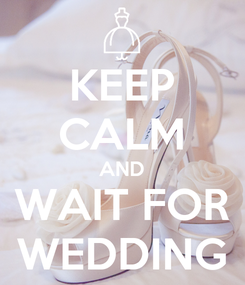 Poster: KEEP CALM AND WAIT FOR WEDDING