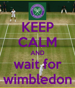 Poster: KEEP CALM AND wait for wimbledon