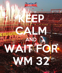 Poster: KEEP CALM AND WAIT FOR WM 32