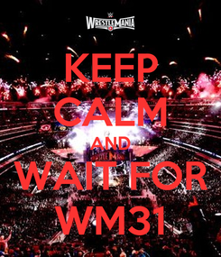 Poster: KEEP CALM AND WAIT FOR WM31