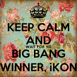 Poster: KEEP CALM AND WAIT FOR YG BIG BANG WINNER, iKON