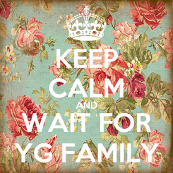 Poster: KEEP CALM AND WAIT FOR YG FAMILY
