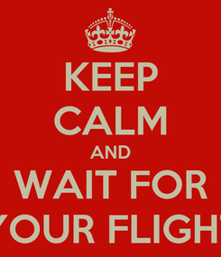 Poster: KEEP CALM AND WAIT FOR YOUR FLIGHT