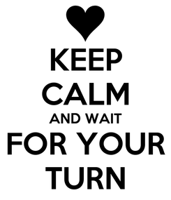 Poster: KEEP CALM AND WAIT FOR YOUR TURN