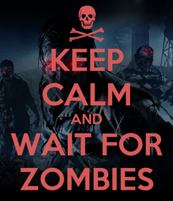 Poster: KEEP CALM AND WAIT FOR ZOMBIES
