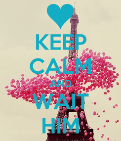 Poster: KEEP CALM AND WAIT HIM