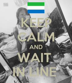Poster: KEEP CALM AND WAIT  IN LINE