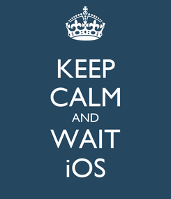 Poster: KEEP CALM AND WAIT iOS