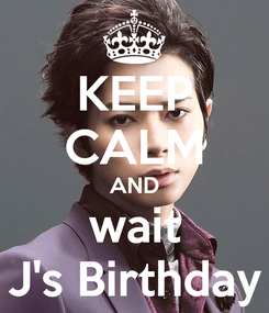 Poster: KEEP CALM AND wait J's Birthday