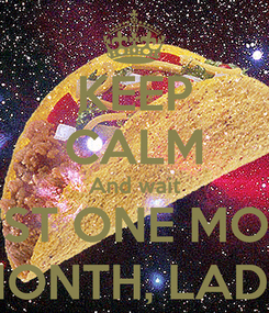 Poster: KEEP CALM And wait JUST ONE MORE MONTH, LADY
