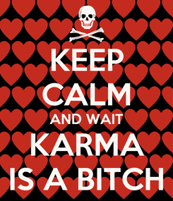 Poster: KEEP CALM AND WAIT KARMA IS A BITCH