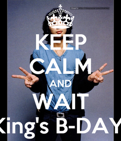 Poster: KEEP CALM AND WAIT King's B-DAY!