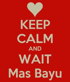 Poster: KEEP CALM AND WAIT Mas Bayu