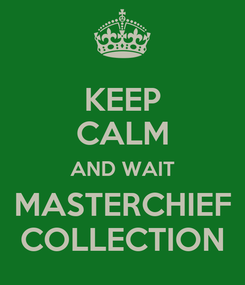 Poster: KEEP CALM AND WAIT MASTERCHIEF COLLECTION