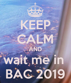Poster: KEEP CALM AND wait me in  BAC 2019