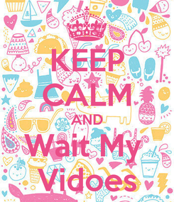 Poster: KEEP CALM AND Wait My  Vidoes