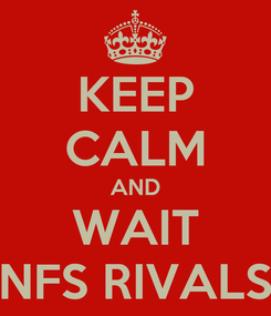 Poster: KEEP CALM AND WAIT NFS RIVALS