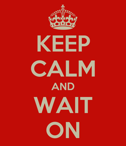 Poster: KEEP CALM AND WAIT ON
