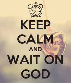 Poster: KEEP CALM AND WAIT ON GOD