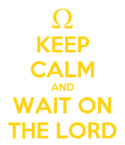 Poster: KEEP CALM AND WAIT ON THE LORD