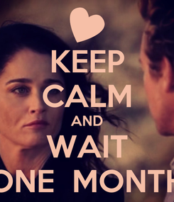 Poster: KEEP CALM AND WAIT ONE  MONTH